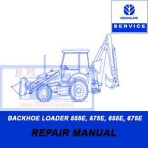 New Holland BACKHOE LOADER 555E, 575E, 655E, 675E, Repair Manual