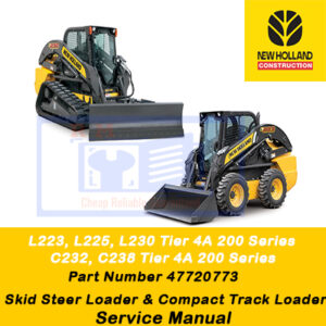 New Holland L223, L225, L230 Tier 4A 200 Series Skid Steer Loader / C232, C238 Tier 4A 200 Series Compact Track Loader Service Manual (Part # 47720773)