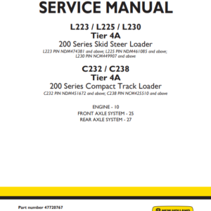 New Holland L223, L225, L230 Tier 4A 200 Series Skid Steer Loader / C232, C238 Tier 4A 200 Series Compact Track Loader Service Manual (Part Number 47720767)